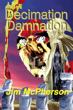 "Front cover for print edition of ""Decimation Damnation"", cover collage prepared by Jim McPherson, 2016"